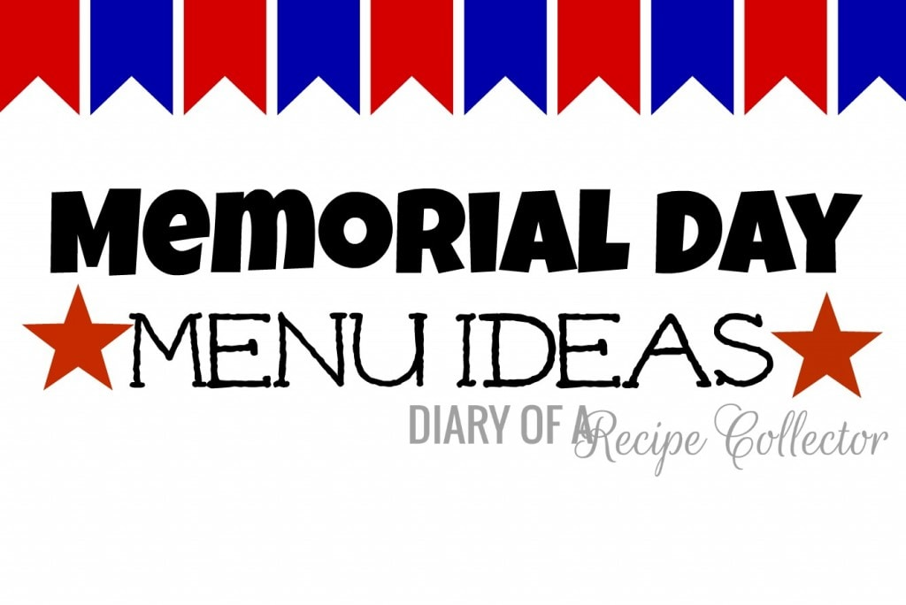Memorial day ideas diary of a recipe collector for Memorial day weekend ideas