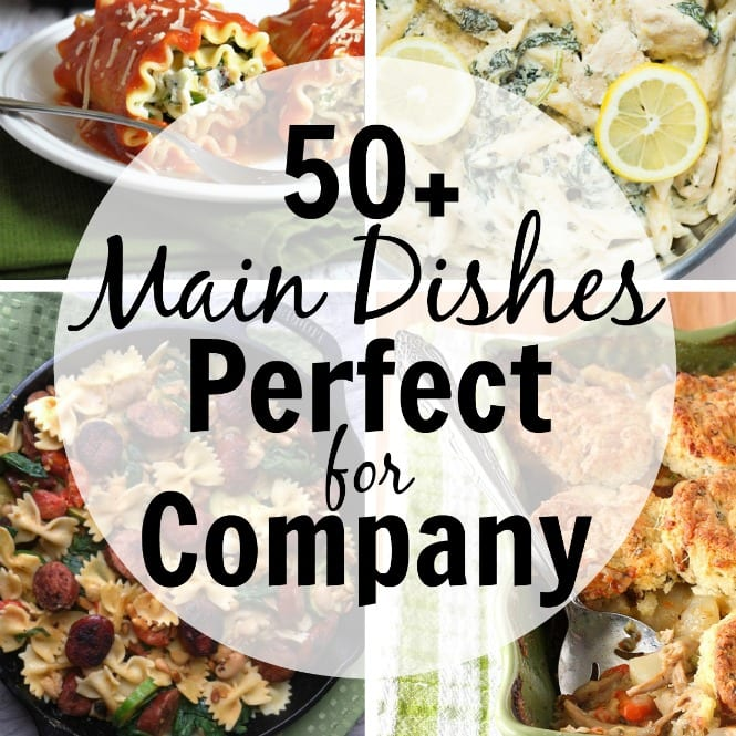 50+ Main Dishes Perfect for Company -Looking for ideas to feed everyone when company's coming? Check out this list of some great dishes sure to please!