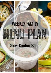 Weekly Family Meal Plan- Featuring several slow cooker soup recipes perfect for winter weather!