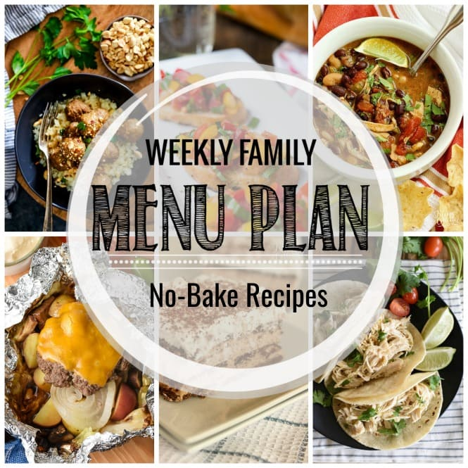 Weekly Family Meal Plan- Featuring several no bake main dishes, a side dish, a soup, a breakfast, and two desserts!